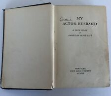 My Actor Husband A True Story Of American Stage Life 1912 First Edition