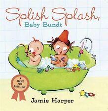 Splish Splash, Baby Bundt: A Recipe for Bath Time by Jamie Harper