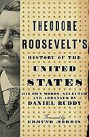 Theodore Roosevelt's History of the United States : His Own Words Hardcover