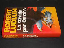 Robert Ludlum LA STRADA PER OMAHA 1^ Ediz. 1993 Rizzoli
