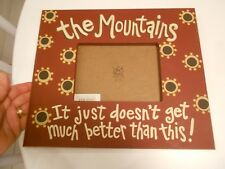 """THE MOUNTAINS FRAME  IT JUST DOESN'T GET MUCH BETTER GLORY HAUS 12"""" X 10 1/2"""""""