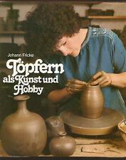schönes Buch Töpfern als Kunst und Hobby Ausgabe 1981 von Johann Fricke
