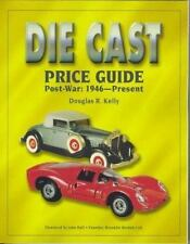 The Die Cast Price Guide: Post-War: 1946 to Present by Kelly, Douglas R.