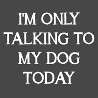 I'm Only Talking To My Dog Today  HOD Funny T-shirts