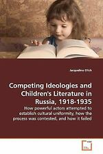 Competing Ideologies And Children's Literature In Russia, 1918-1935: By Jacqu...