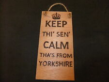 (hand created plaque -KEEP THI' SEN' CALM THA'S FROM YORKSHIRE -pyrography)