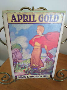 April Gold by Grace Livingston Hill (hardback with dust jacket)