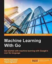 Machine Learning with Go by Rahul Agrawal, Vipul Agrawal and Daniel Whitenack...