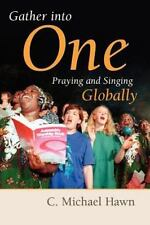 Gather Into One: Praying and Singing Globally: By C Michael Hawn