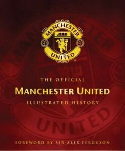 The Official Manchester United Illustrated History by etc. Hardback Book The