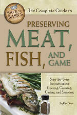 The Complete Guide to Preserving Meat, Fish, and Game: Step-by-Step Instructions