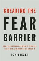 Breaking the Fear Barrier: How Fear Destroys Companies From the Inside Out and W