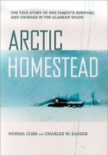 Arctic Homestead: The True Story of One Family's Story of Survival and Courage i