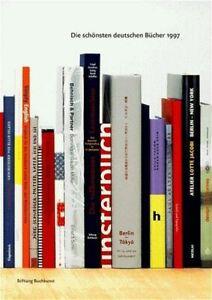 Die schönsten deutschen Bücher. Vorbildlich gestaltet in Satz, Druck,... 1997