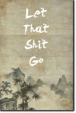 "ZEN QUOTE POSTER 10 ""Let That S**t Go"" PHOTO PRINT BUDDHISM MOTIVATION"
