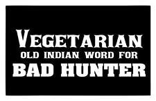 VEGETARIAN OLD INDIAN WORD 4 BAD HUNTER 4X9 DEER DUCK BOAR COON DECAL STICKER