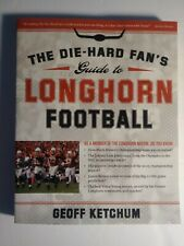 The Die-Hard Fan's Guide to Longhorn Football by Geoff Ketchum