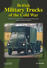 BRITISH MILITARY TRUCKS OF THE COLD WAR MANUFACTURERS, TYPES, VARIANTS AND SERVI