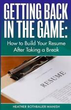 Getting Back in the Game: How to Build Your Resume After Taking a Break (Paperba