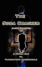 Soda Cracker: A Tough Cop vs. Vancouver's Underworld: By Jaron Summers