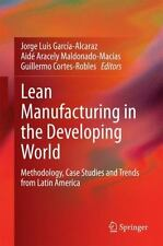Lean Manufacturing in the Developing World : Methodology, Case Studies and...