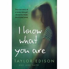I Know What You are: The True Story of a Lonely Little Girl Abused by Those...