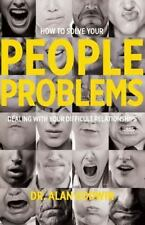 How to Solve Your People Problems : Dealing with Your Difficult Relationships...