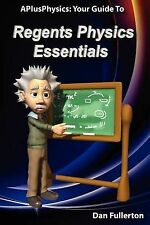 NEW APlusPhysics: Your Guide to Regents Physics Essentials by Dan Fullerton
