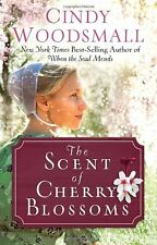 The Scent of Cherry Blossoms: A Romance from the Heart of Amish Country by Cindy