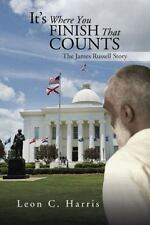 It?s Where You Finish That Counts : The James Russell Story by Leon C. Harris...