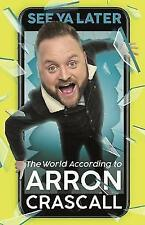 See Ya Later: The World According to Arron Crascall by Arron Crascall (Hardback, 2017)