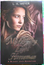 Bloody Jack #6: My Bonny Light Horseman by L.A. Meyer * Paperback, NEW