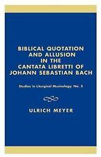 Biblical Quotation and Allusion in the Cantata Libretti of Johann Sebastian B...