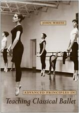 Advanced Principles in Teaching Classical Ballet by John, Jr. White (2009,...