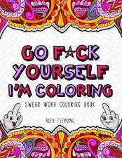 Go F*Ck Yourself, I'M Coloring: Swear Word Coloring Book Paperback June 20 2016