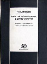 PAUL BAIROCH RIVOLUZIONE INDUSTRIALE E SOTTOSVILUPPO GIULIO EINAUDI 1967