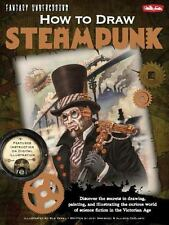 How to Draw Steampunk: Discover the secrets to drawing, painting, and illustrati
