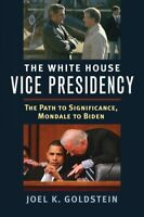 White House Vice Presidency : The Path to Significance, Mondale to Biden, Har...