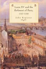 Louis XV and the Parlement of Paris, 1737-55 by John Rogister (2002, Paperback)