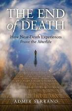 The End of Death: How Near-Death Experiences Prove the Afterlife, Very Good Cond