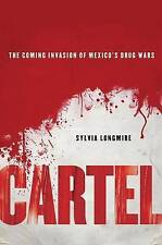 Cartel: The Coming Invasion of Mexico's Drug Wars, Longmire, Sylvia, 1137278692,