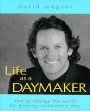 Life As a Daymaker : How to Change the World Simply by Making Someone's Day by …