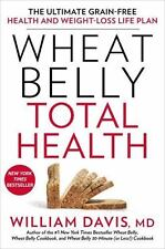 Wheat Belly Total Health : The Ultimate Grain-Free Health and Weight-Loss Lif...