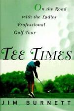 Tee Times : On the Road with the Ladies Professional Golf Tour by Jim Burnett (…