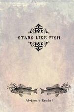 Stars Like Fish by Alejandra Reuhel (2012, Paperback)