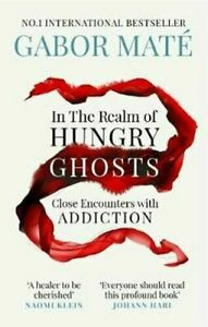 In the Realm of Hungry Ghosts Close Encounters with Addiction Free Ship NEW