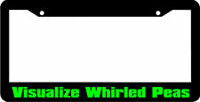 VISUALIZE WHIRLED PEAS  funny  License Plate Frame