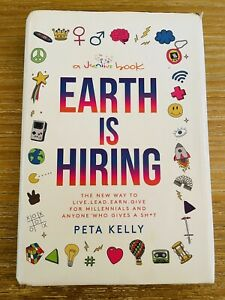EARTH IS HIRING Peta Kelly The New Way to Live Lead Earn Give for Millennials HC