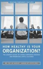 How Healthy Is Your Organization? : The Leader's Guide to Curing Corporate...
