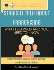 Straight Talk about Franchising : What I Learned and You Need to Know by...